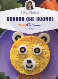 Guarda che buono : Giallo Zafferano per bambini / Sonia Peronaci