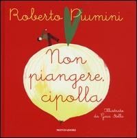 Non piangere, cipolla / Roberto Piumini ; illustrato da Gaia Stella