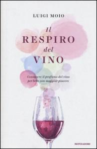 Il respiro del vino : conoscere il profumo del vino per bere con maggior piacere / Luigi Moio ; disegni di Ada Natale