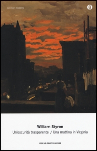 Un'oscurità trasparente ; Una mattina in Virginia / William Styron ; traduzione di Raoul Venturi e Ettore Capriolo