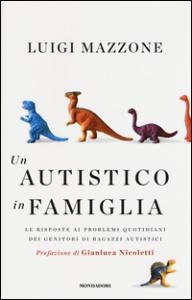 Un autistico in famiglia : le risposte ai problemi quotidiani dei genitori di ragazzi autistici / Luigi Mazzone ; prefazione di Gianluca Nicoletti