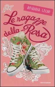 Le ragazze della rosa / Arianna Leoni
