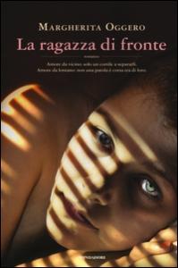 La ragazza di fronte : romanzo / Margherita Oggero