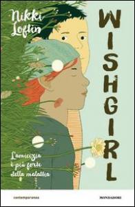 Wishgirl / Nikki Loftin; traduzione di Anna Carbone