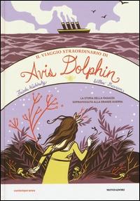 Il viaggio straordinario di Avis Dolphin / Frieda Wishinsky, Willow Dawson ; traduzione di Egle Costantino