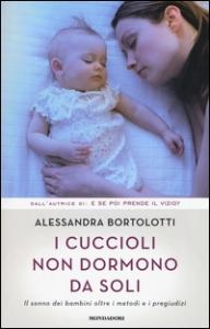 I cuccioli non dormono da soli : il sonno dei bambini oltre i metodi e i pregiudizi / Alessandra Bortolotti