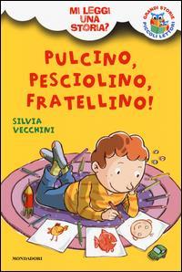 Pulcino, Pesciolino, Fratellino!