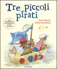 Tre piccoli pirati / Peter Bently, Helen Oxenbury