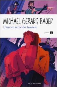 L'amore secondo Ismaele / Michael Gerard Bauer ; traduzione di Gianna Guidoni