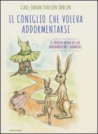 Il coniglio che voleva addormentarsi : il nuovo modo di far addormentare i bambini / Carl-Johan Forssén Ehrlin ; illustrazioni di Irina Maununen