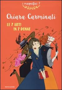 Le 7 arti in 7 donne / Chiara Carminati ; illustrazioni di Alice Beniero