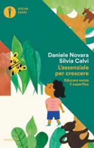 L'essenziale per crescere : educare senza il superfluo / Daniele Novara, Silvia Calvi