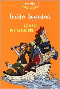 I 7 mari in 7 avventure / Guido Sgardoli ; illustrazioni di Alice Beniero