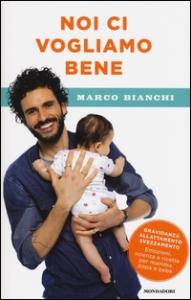 Noi ci vogliamo bene : gravidanza, allattamento, svezzamento: emozioni, scienza e ricette per mamma, papà e bebè / Marco Bianchi