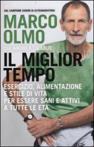 Il miglior tempo : esercizio, alimentazione e stile di vita per essere sani e attivi a tutte le età / Marco Olmo ; con Andrea Ligabue