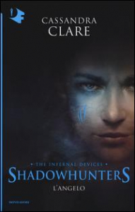 Shadowhunters. The infernal devices. 1: L'angelo