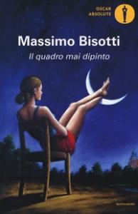 Il quadro mai dipinto / Massimo Bisotti