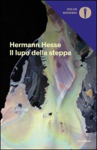 Il lupo della steppa / Hermann Hesse ; traduzione di Ervino Pocar ; introduzione di Daniela Idra