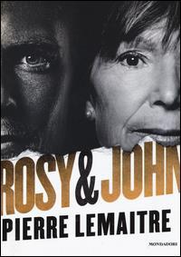 Rosy & John : romanzo / Pierre Lemaitre ; traduzione di Stefania Ricciardi