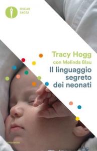 Il linguaggio segreto dei neonati / Tracy Hogg ; con Melinda Blau ; traduzione di Louisette Palici Di Suni