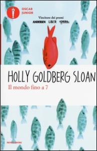 Il mondo fino a 7 / Holly Goldberg Sloan ; traduzione di Loredana Baldinucci