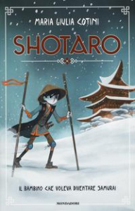 Shotaro : il bambino che voleva diventare samurai / Maria Giulia Cotini