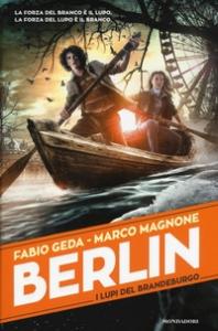 Berlin. I lupi del Brandeburgo / Fabio Geda, Marco Magnone