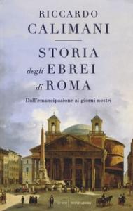 Storia degli ebrei di Roma : dall'emancipazione ai giorni nostri / Riccardi Calimani
