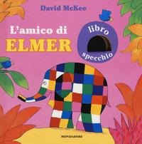 L'amico di Elmer : libro specchio / David McKee