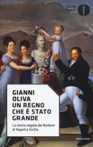 Un regno che è stato grande : la storia negata dei Borboni di Napoli e Sicilia / Gianni Oliva