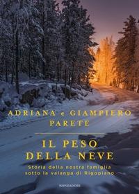 Il peso della neve : storia della nostra famiglia sotto la valanga di Rigopiano / Adriana e Giampiero Parete