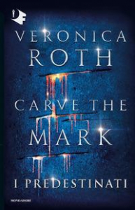 Carve the mark. [1]: I predestinati