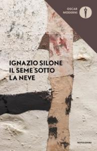 Il seme sotto la neve / Ignazio Silone ; postfazione di Claudio Marabini