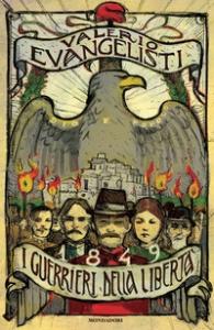 1849 : i guerrieri della libertà / Valerio Evangelisti