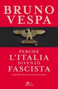 Perché l'Italia diventò fascista e perché il fascismo non può tornare
