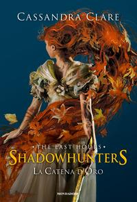 Shadowhunters. The last hours. [1]: La catena d'oro