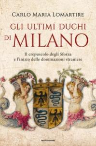 Gli ultimi duchi di Milano