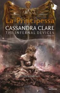 La principessa :  Shadowhunters :  The infernal devices :  Vol :