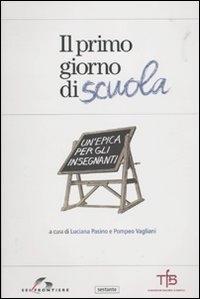 Il primo giorno di scuola : un'epica per gli insegnanti / a cura di Luciana Pasino e Pompeo Vagliani