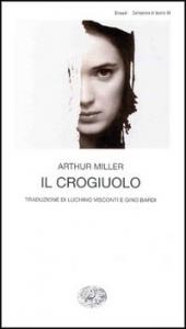 Il crogiuolo : dramma in quattro atti / Arthur Miller