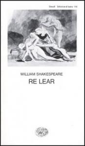Re Lear / William Shakespeare ; traduzione di Cesare Vico Lodovici