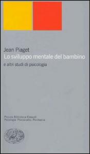 Lo sviluppo mentale del bambino e altri studi di psicologia / Jean Piaget