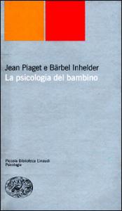 La psicologia del bambino / Jean Piaget, Bärbel Inhelder