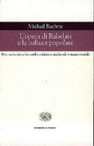 L'opera di Rabelais e la cultura popolare : riso, carnevale e festa nella tradizione medievale e rinascimentale / Michail Bachtin