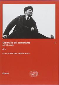 Dizionario del comunismo nel 20. secolo / a cura di Silvio Pons e Robert Service. Vol. 1: A-L