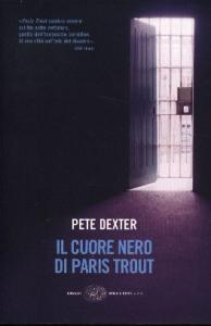 Il cuore nero di Paris Trout / Pete Dexter ; traduzione di Stefano Negrini
