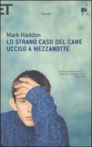 Lo strano caso del cane ucciso a mezzanotte / Mark Haddon ; traduzione di Paola Novarese