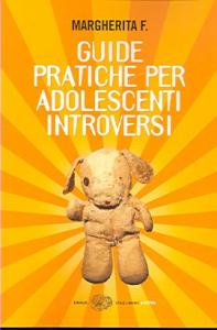 Guide pratiche per adolescenti introversi / Margherita F.
