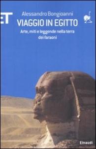 Viaggio in Egitto : arte, storia e leggende nella terra dei faraoni / Alessandro Bongioanni