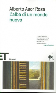 L'alba di un mondo nuovo / Alberto Asor Rosa
